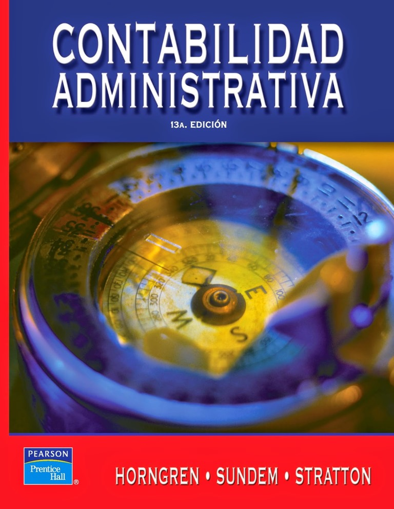 Contabilidad administrativa, 13va Edición – Charles T. Horngren, Gary L. Sundem y William O. Stratton