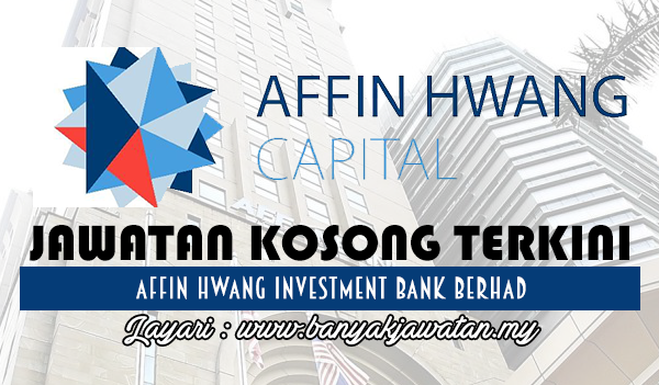 Jawatan Kosong 2017 di Affin Hwang Investment Bank Berhad www.banyakjawatan.my