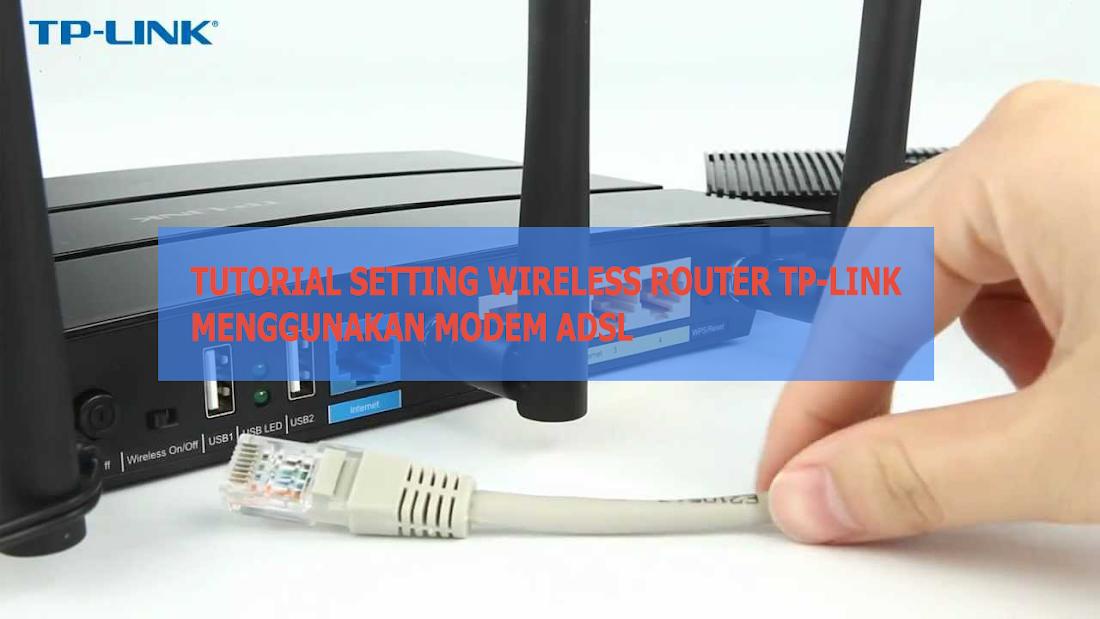 Cara Mudah Setting Wireless Router TP-Link Menggunakan Modem ADSL