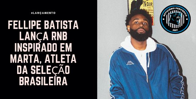 Fellipe Batista lança RnB inspirado em Marta, atleta da seleção brasileira