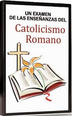 Un Examen De Las Enseñanzas Del Catolicismo Romano