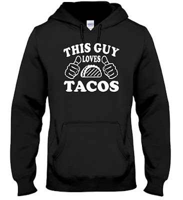 This Guy Loves Tacos T Shirt Hoodie and Sweatshirt