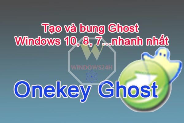 Tải Onekey Ghost-Phần mềm tạo và bug file Ghost