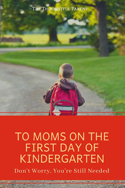 To Moms on the First Day of Kindergarten: Don't Worry, You're Still Needed
