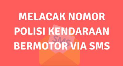 MELACAK NOMOR POLISI KENDARAAN BERMOTOR VIA SMS