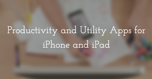 Best Productivity & Utility Apps for iPhone and iPad