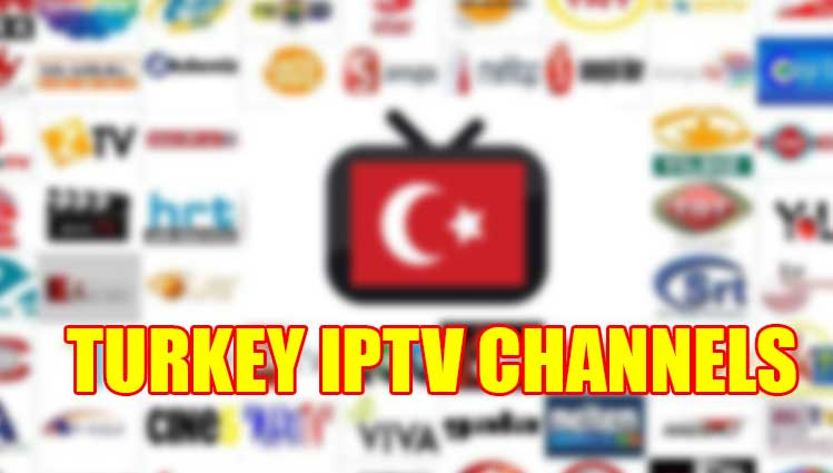 TURKEY IPTV CHANNELS
