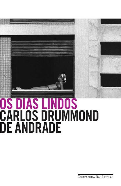 Os dias lindos Carlos Drummond de Andrade