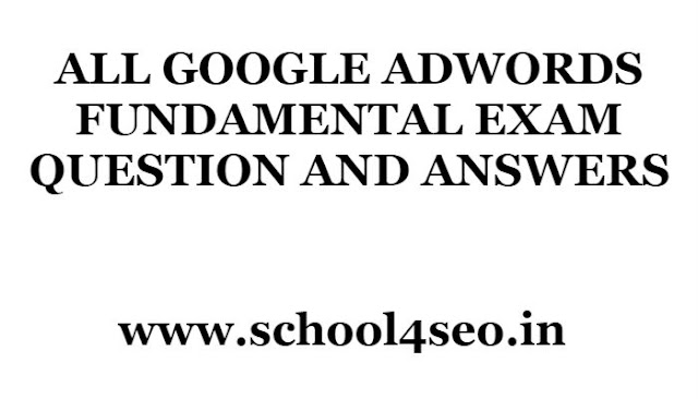 GOOGLE ADWORDS FUNDAMENTAL EXAM QUESTION AND ANSWERS