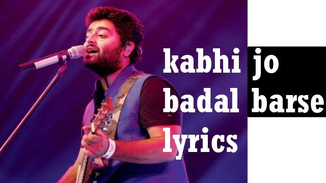Kabhi jo Badal barse lyrics - Arijit Singh song