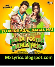 Tu Mere Agal Bagal Hai Song Lyrics From Phata Poster Nikhla Hero