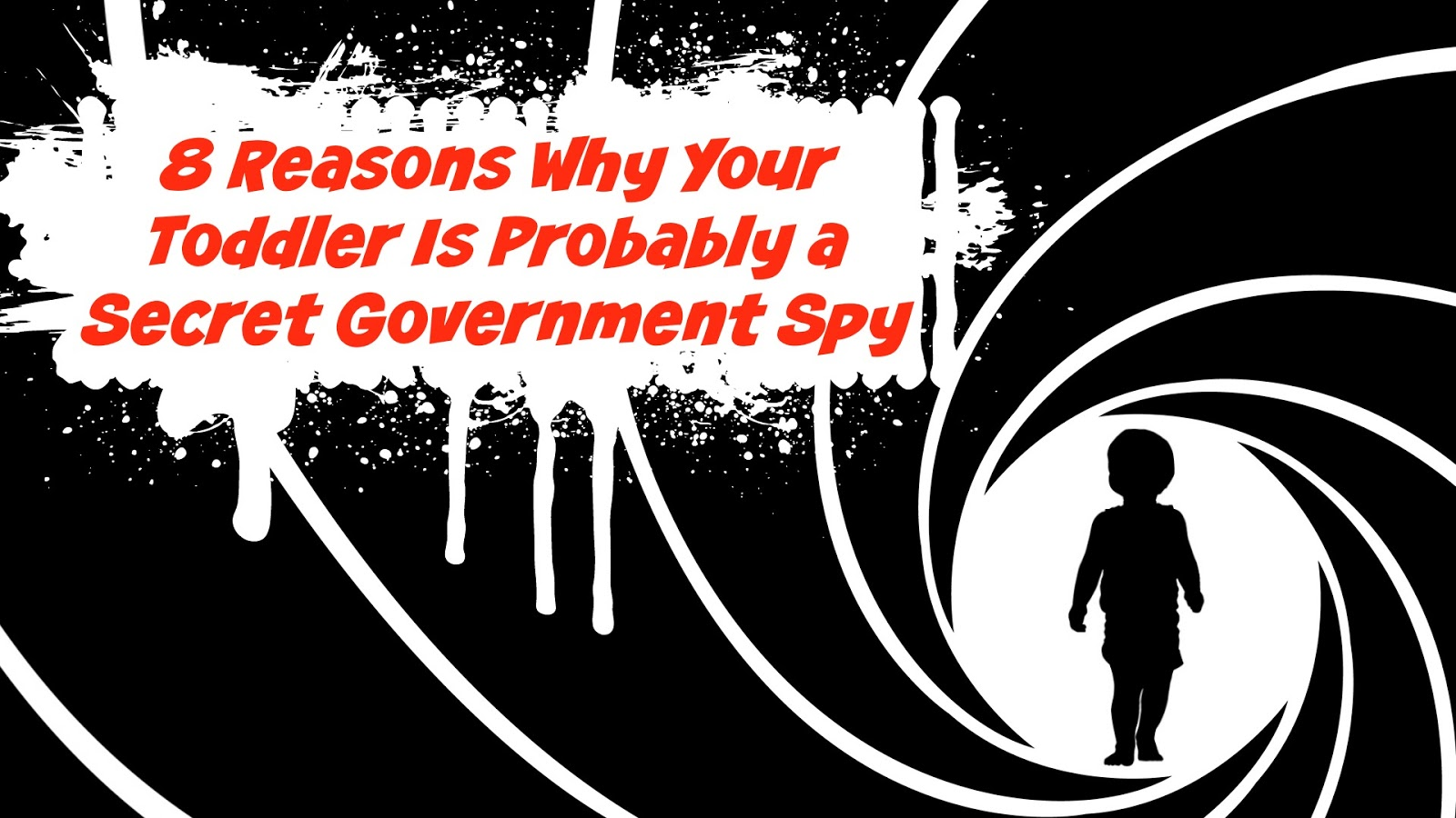 8 Reasons Why Your Toddler is Probably a Secret Government Spy