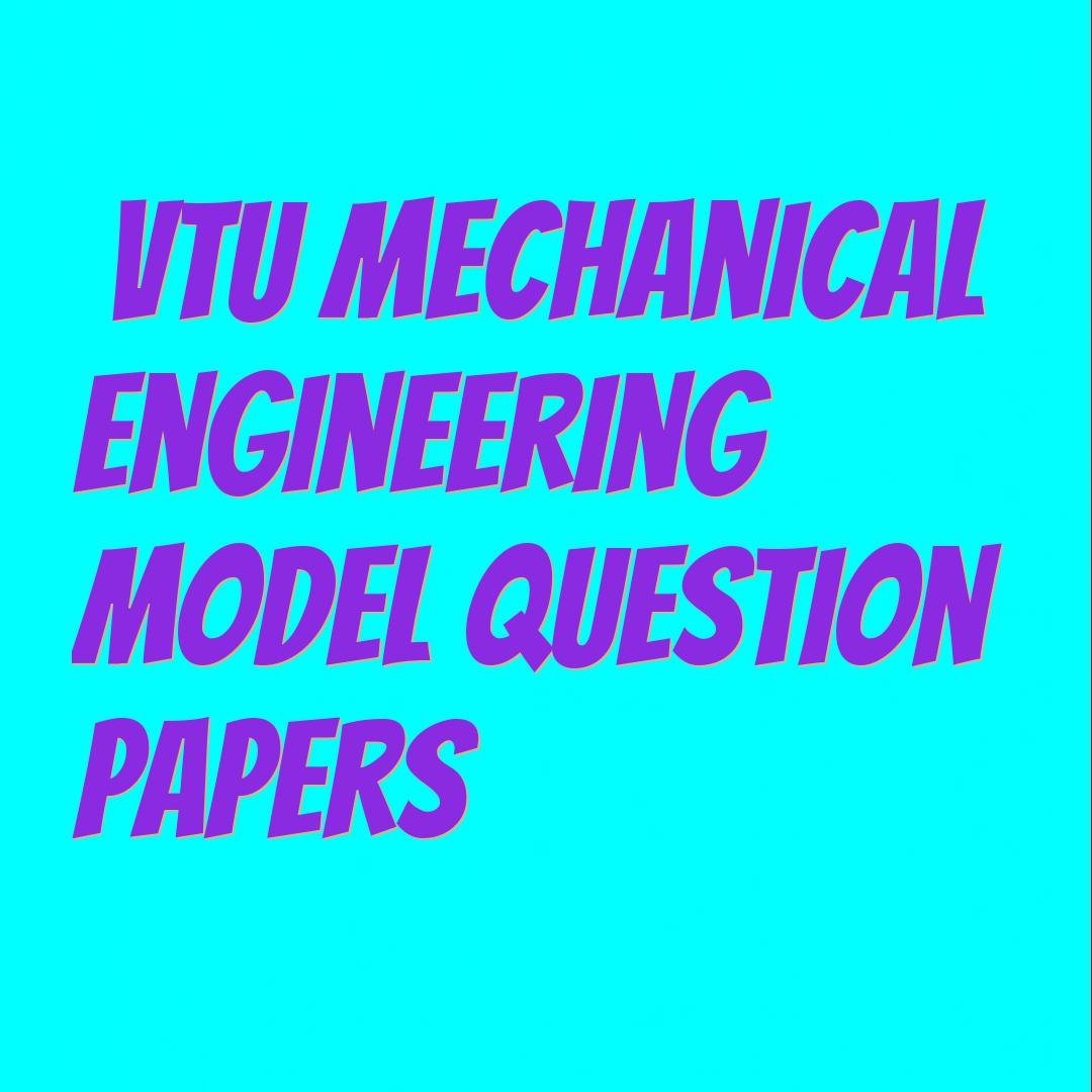 Model Question Paper B E  / B Tech 7th semester Mechanical