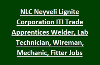NLC INDIA Neyveli Lignite Corporation ITI Trade Apprentices Welder, Lab Technician, Wireman, Mechanic, Fitter, Turner Jobs