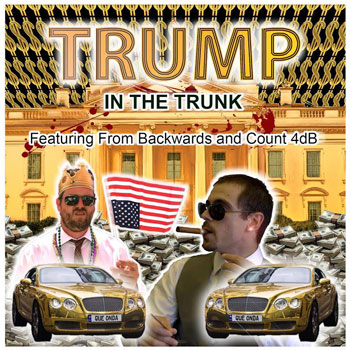 """From Backwards, comedy/hiphop album """"Trump in the Trunk"""""""