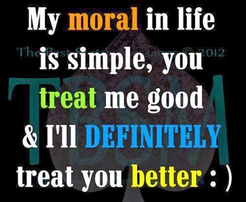 Quotes & Inspiration: My Moral In LIfe Is Simple, You