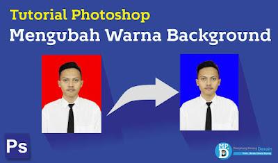 Tutorial Mengganti Warna Background Menggunakan Adobe Photoshop