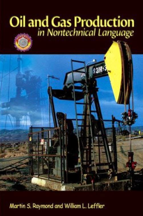 Oil and Gas Production in Nontechnical Language, oleh Martin S. Raymond dan William L. Leffler