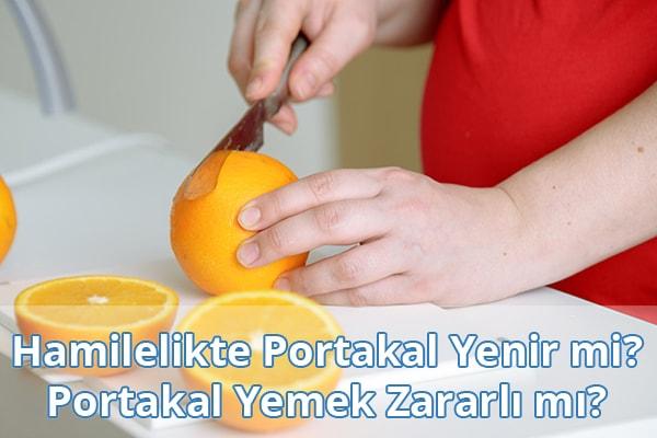 Hamilelikte Portakal Yenir mi? Hamilelikte Portakal Yemek Zararlı mı?