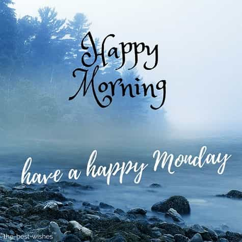 good morning friends have a happy monday