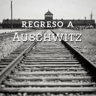 Regreso a Auschwitz