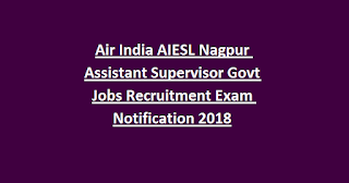 Air India AIESL Nagpur Assistant Supervisor Govt Jobs Recruitment Exam Notification 2018