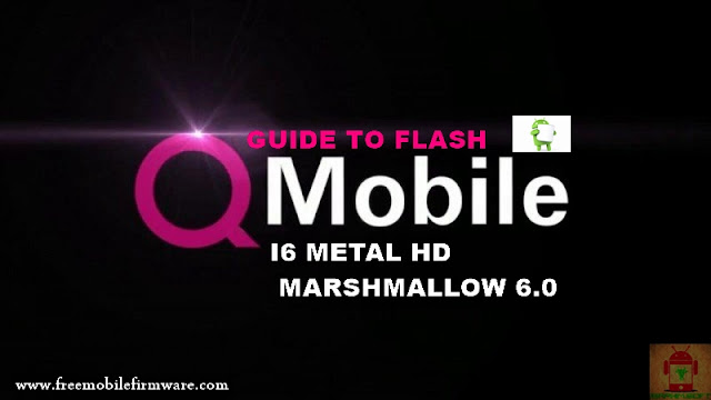 Guide To Flash QMobile I6 Metal HD MT6580 Marshmallow 6.0 Via Flashtool Tested Firmware