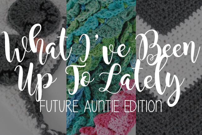 What I've Been Up to Lately: Future Auntie Edition | Yeti Crafts