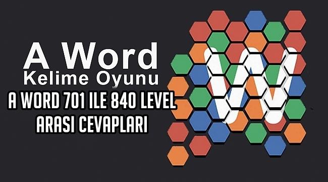 A Word 701 ile 840 Level Arasi Cevaplari