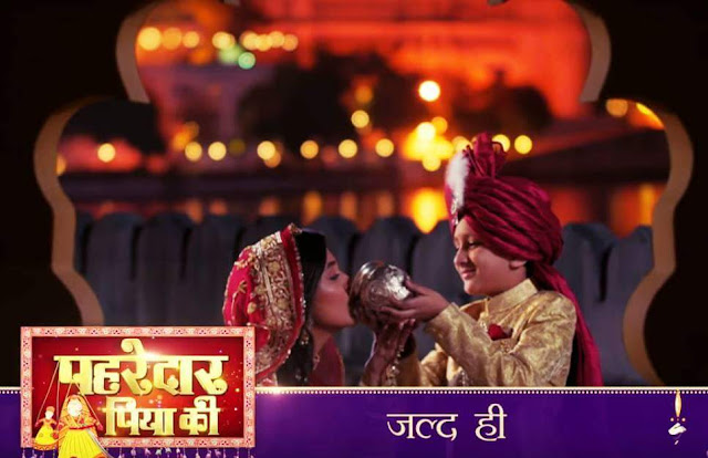 'Pehredaar Piya Ki' Sony Tv Upcoming Serial Wiki Story,Cast,Promo,Timing,Title Song