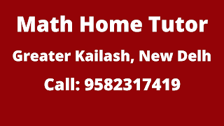 Best Maths Tutors for Home Tuition in Greater Kailash, Delhi. Call:9582317419