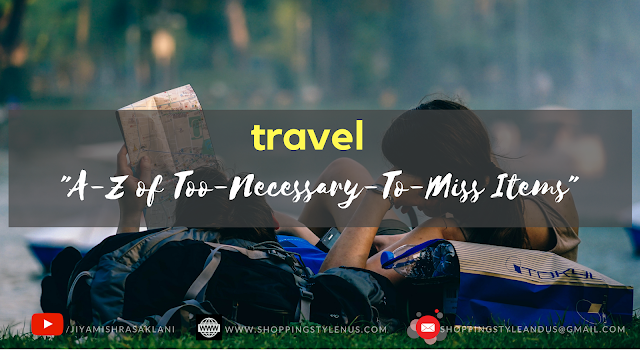 Shopping, Style and Us- India's Top Shopping and Self-Improvement Blog - #TravelersNoteBook - A-Z of 50+ Too-Necessary-To-Miss Travel Items!