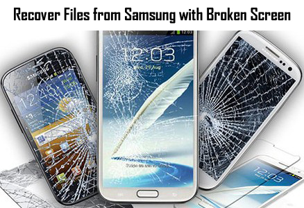How To Recover Files from Samsung with Broken Screen