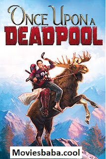 Once Upon a Deadpool (2018) Full Movie English HDRip 720p