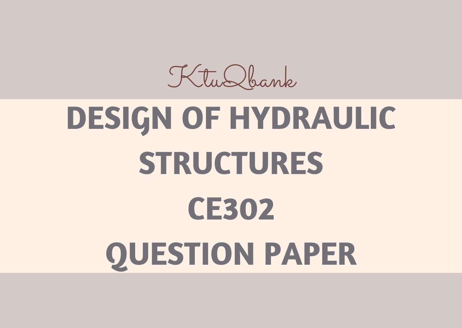 Design of Hydraulic Structures | CE302 | Question Papers (2015 batch)