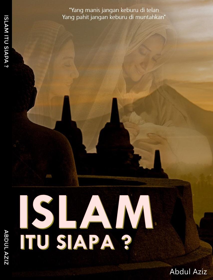 Islam Itu Siapa