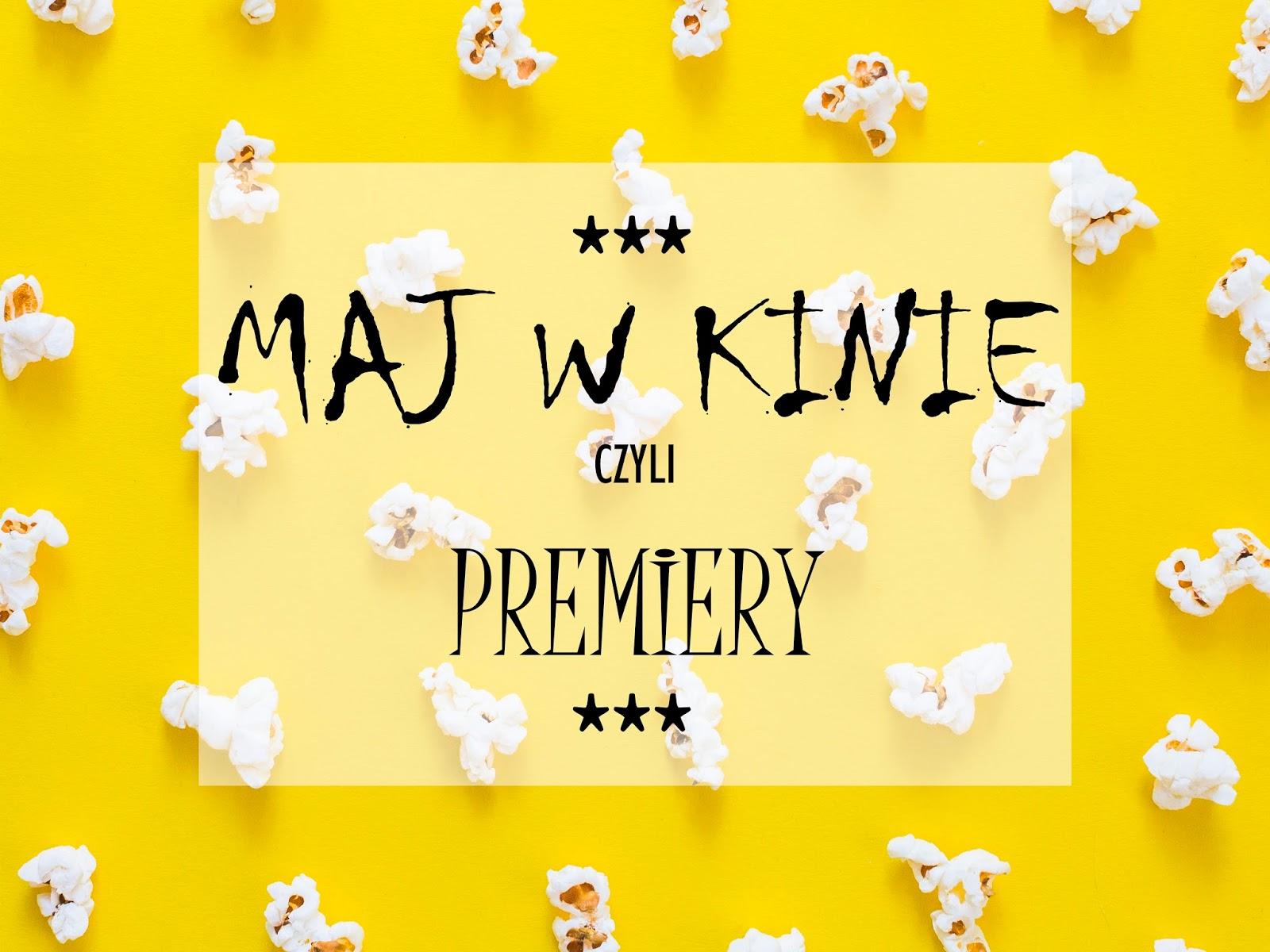 Premiery kinowe - Maj 2018
