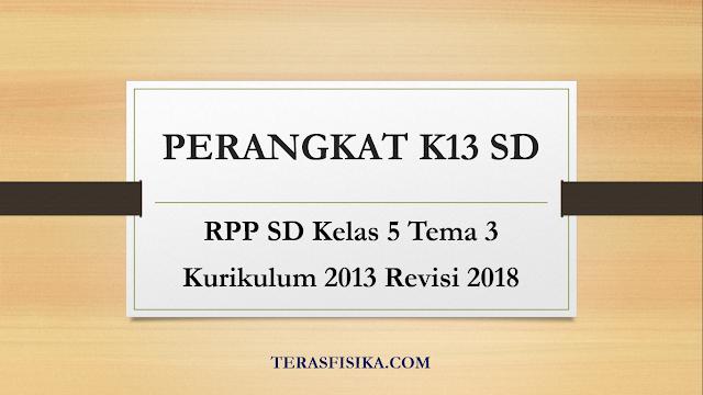 Download RPP SD Kelas 5 Tema 3 Kurikulum 2013 Revisi 2018