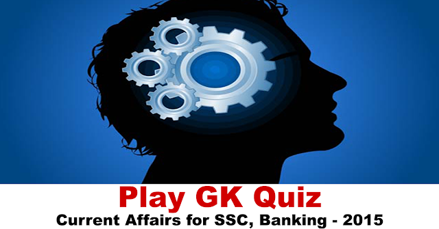 GK and Current Affairs for SSC, Banking - 2015