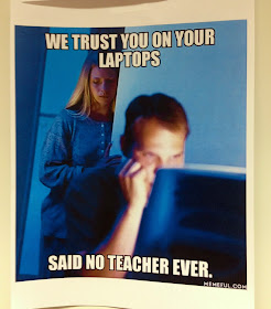 We trust you on your laptops...said no teacher ever. Classroom humor