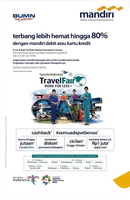 Garuda Indonesia Travel Fair Lebih Hemat Hingga 80% dengan Kartu Mandiri 06-08 April 2018