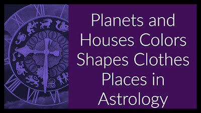 Planets and Houses Colors Shapes Clothes Places in Vedic Hindu Astrology