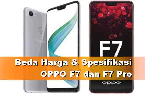Beda HP OPPO F7 dan F7 Pro - Harga dan Spesifikasinya