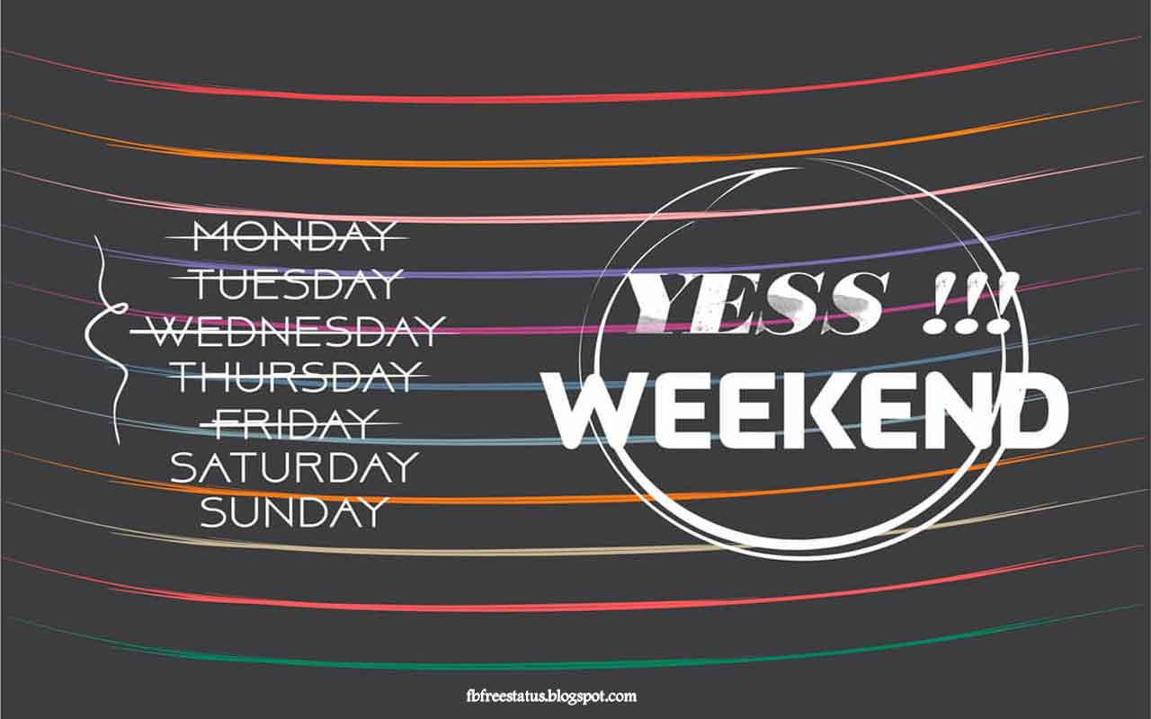 Yess. Weekend.