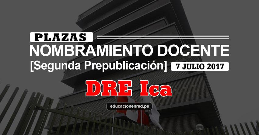 DRE Ica: Plazas Puestas a Concurso Nombramiento Docente 2017 [SEGUNDA PREPUBLICACIÓN - MINEDU] www.dreica.gob.pe