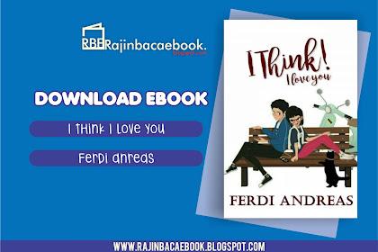 Download Ebook Ferdi Andreas - I Think I Love You Pdf