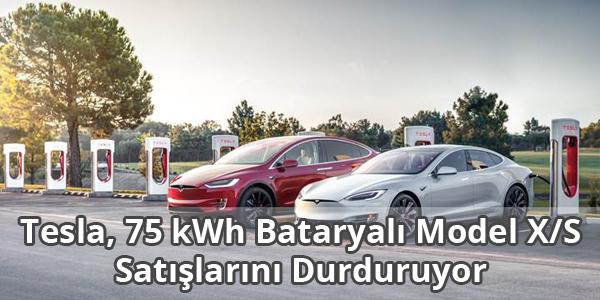 Tesla, 75 kWh Bataryalı Model X ve Model S Satışlarını Durduruyor