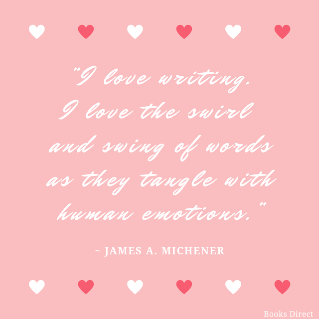 """""""I love writing.  I love the swirl and swing of words  as they tangle with human emotions.""""  ~ James A. Michener"""