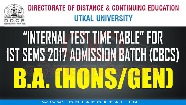 Utkal University: Internal Test Time Table of BA (Hons/Gen) - 1st Sem CBCS Exam 2017 Adm Batch, Internal Test of BA (Hons/Gen) 1st Semester Examination Admission Batch 2017 will be conducted as follows.