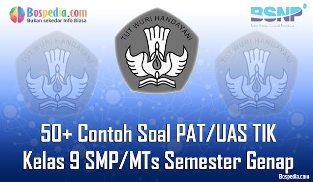 50+ Contoh Soal PAT/UAS TIK Kelas 9 SMP/MTs Semester Genap Terbaru